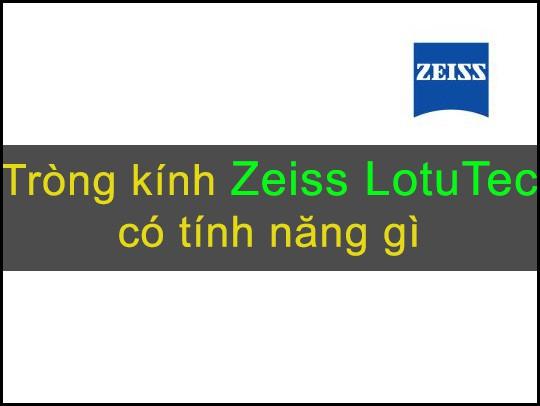 Tròng kính Zeiss LotuTec UV có tính năng gì
