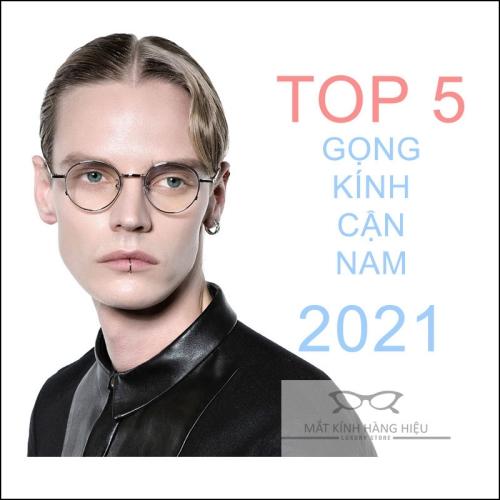 Top 5 GỌNG KÍNH CẬN NAM ĐẸP NHẤT NĂM 2021
