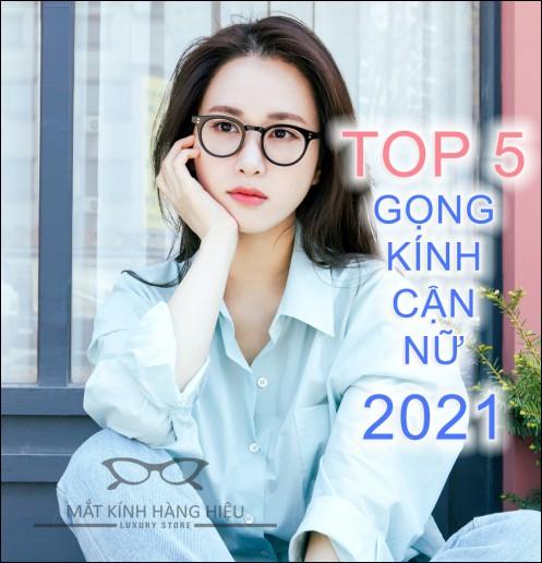 Top 5 GỌNG KÍNH CẬN NỮ ĐẸP NHẤT NĂM 2021